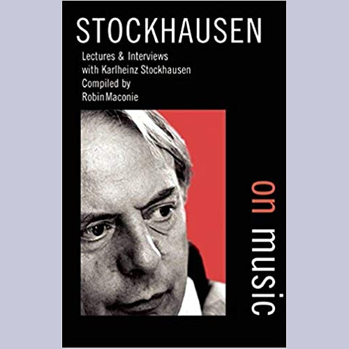 Stockhausen On Music: Lectures & Interviews with Karlheinz Stockhausen
