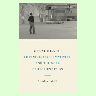 Acoustic Justice - Listening, Performativity, and the Work of Reorientation