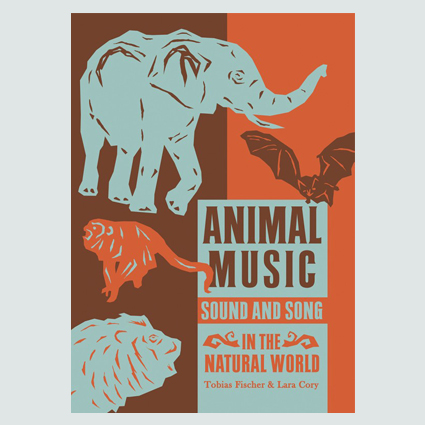 Animal Music Sound and Song in the Natural World