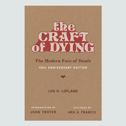 The Craft of Dying, 40th Anniversary Edition The Modern Face of Death
