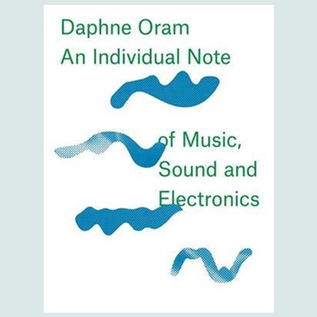 Daphne Oram - an Individual Note of Music, Sound and Electronics