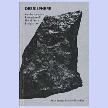 Debrisphere - Landscape As An Extension Of The Military Imagination