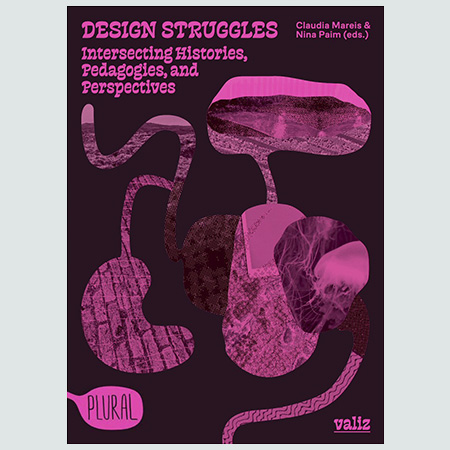 Design Struggles - Intersecting Histories, Pedagogies, And Perspectives