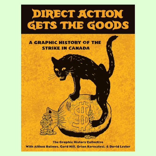 Direct Action Gets the Goods -  A Graphic History of the Strike in Canada