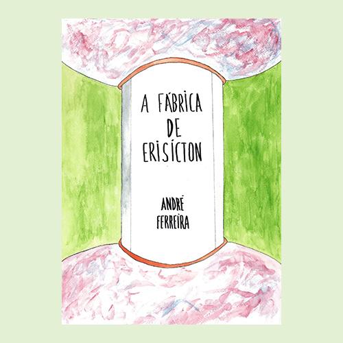 André Ferreira - A Fábrica de Erisiction