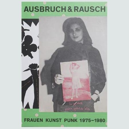 Ausbruch & Rausch - Frauen Kunst Punk 1975-1980