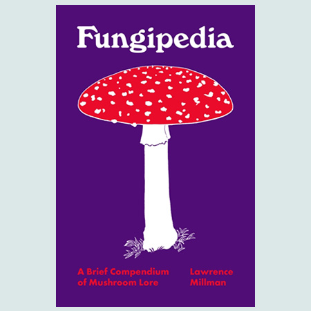 Fungipedia : A Brief Compendium of Mushroom Lore