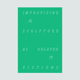 IMPROVISING SCULPTURE AS DELAYED FICTIONS