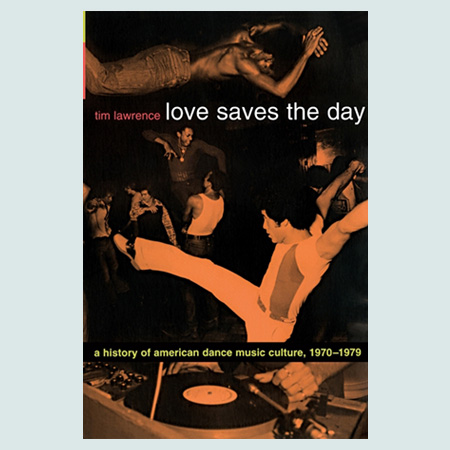 Love Saves the Day : A History of American Dance Music Culture, 1970-1979