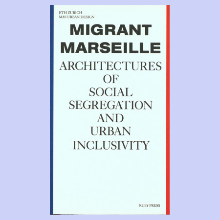 Migrant Marseille - Architectures Of Social Segregation And Urban Inclusivity