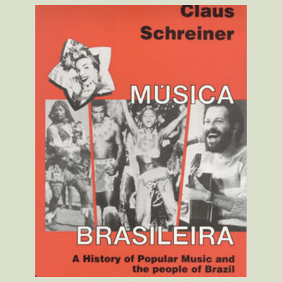 Musica Brasileira : A History of Popular Music and the People of Brazil
