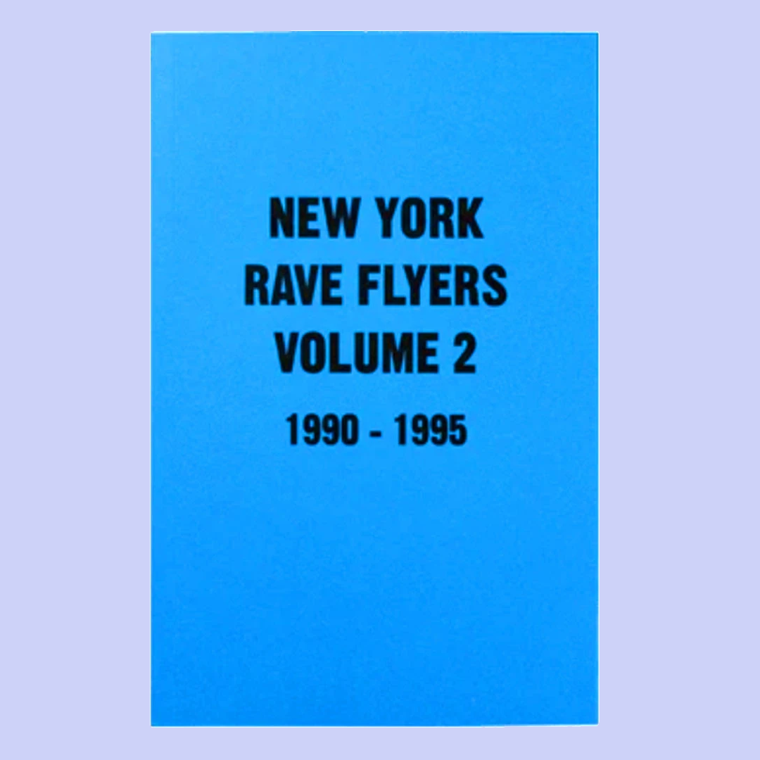 NEW YORK RAVE FLYERS 1991-1995 VOLUME 2