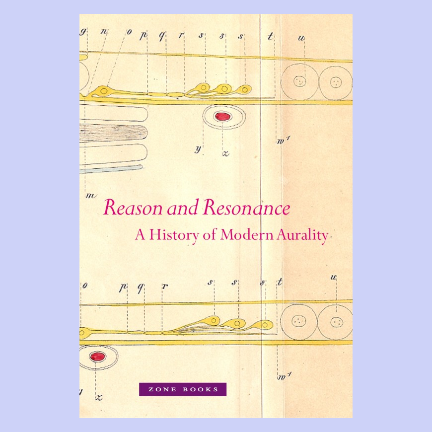Reason and Resonance - A History of Modern Aurality