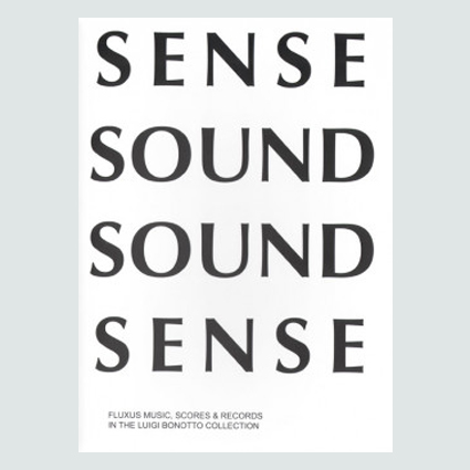 Sense Sound Sound Sense - Fluxus Music Scores & Records Luigi Bonotto Collection