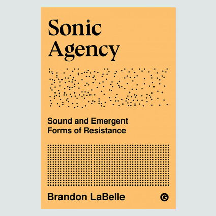 Sonic Agency Sound and Emergent Forms of Resistance