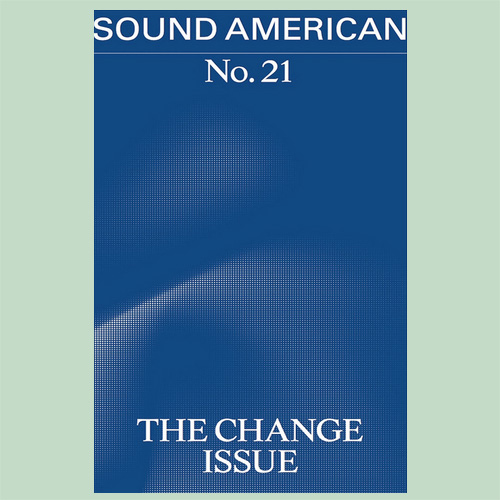 Sound American #21 – The Change Issue