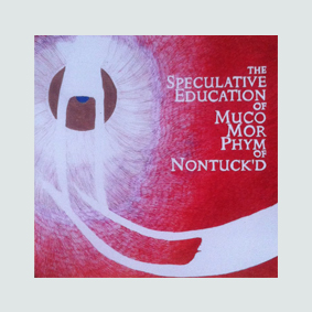 THE SPECULATIVE EDUCATION OF MUCO MOR PHYM OF NONTUCK'D