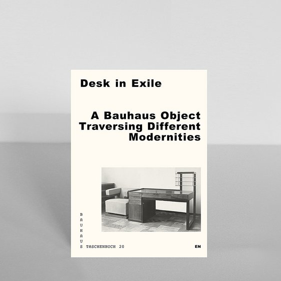 Taschenbuch 20 - Desk in Exile - A Bauhaus Object Traversing Different Modernities