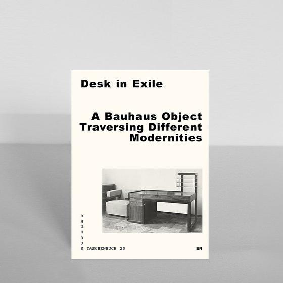 Taschenbuch 20 - Desk in Exile - A Bauhaus Object Traversing Different Modernities