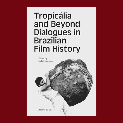 Tropicalia and Beyond. Dialogues in Brazilian Film History